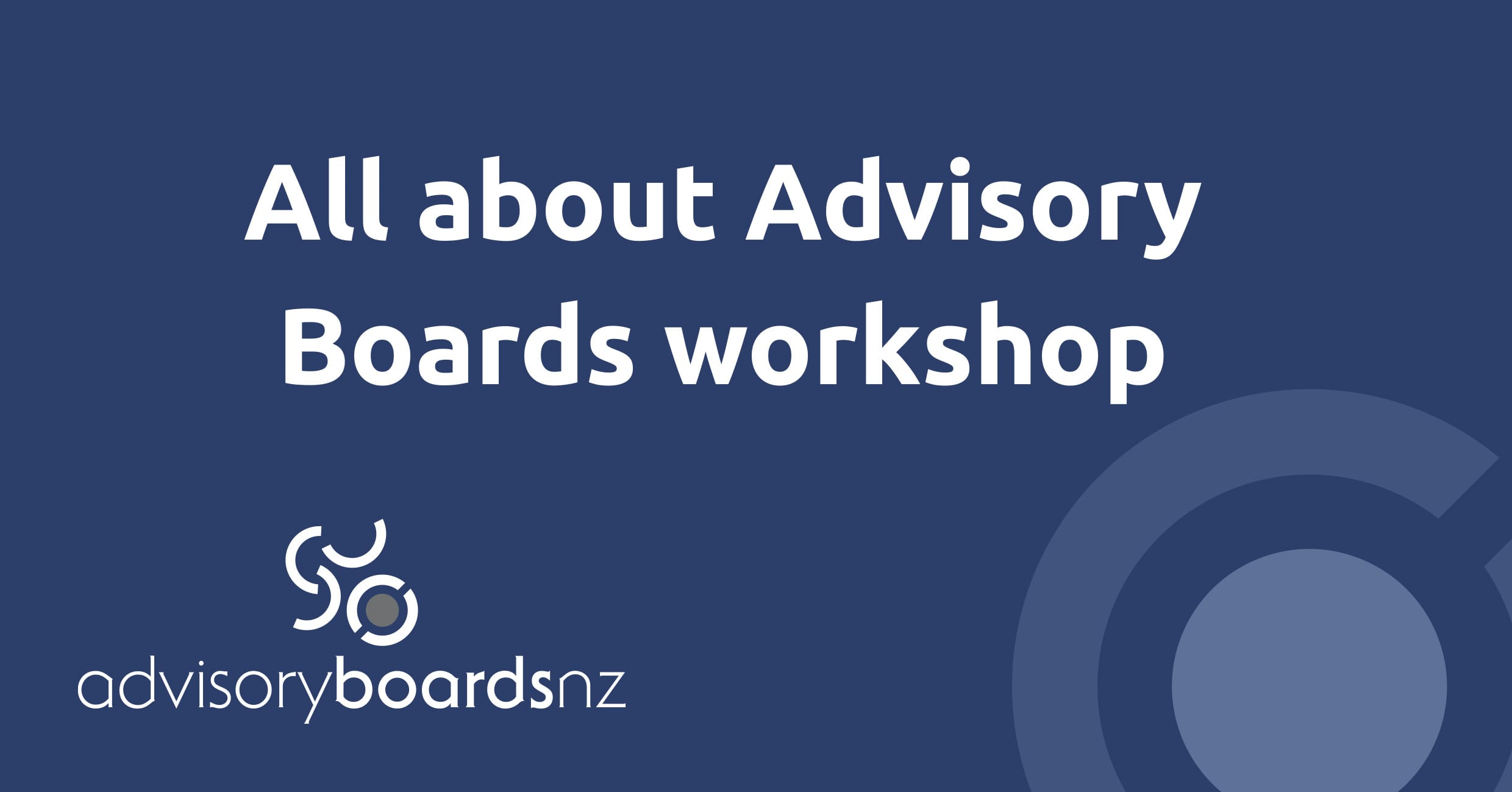 All About Advisory Boards Workshop - Wellington